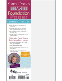 Carol Doak LEGAL SIZE Foundation Paper  - DOMESTIC US ORDERS PLEASE- NEW!!!!